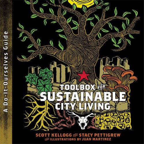 Toolbox for Sustainable City Living: A do-it-Ourselves Guide, Scott Kellogg; Stacy Pettigrew