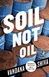 Soil Not Oil: Environmental Justice in an Age of Climate Crisis, Shiva, Vandana