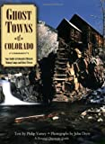 Ghost Towns of Colorado: Your Guide to Colorado's Historic Mining Camps and Ghost Towns