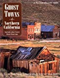 Ghost Towns of Northern California: Your Guide to Ghost Towns and Historic Mining Camps