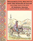 Watermelons, Walnuts, and the Wisdom of Allah: And Other Tales of the Hoca, Walker, Barbara K.
