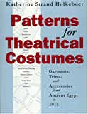 Patterns for Theatrical Costumes : Garments, Trims, and Accessories from Ancient Egypt to 1915