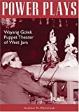 Power Plays: Wayang Golek Puppet Theater Of West Java (Research in International Studies Southeast Asia Series)