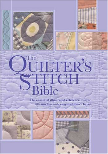 Quilters Stitch Bible: The Essential Illustrated Reference to Over 200 Stitches with Easy-to-Follow Diagrams