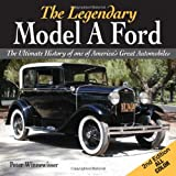 Legendary Model A Ford: The Complete History of America's Favorite Car