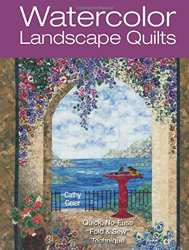 Watercolor Landscape Quilts: Quick No-Fuss Fold & Sew Technique