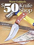 Amazon.com: Wayne Goddard's $50 Knife Shop,... cover