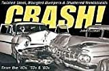 Crash: Twisted Steel, Mangled Bumpers and Shattered Windshields from the 40s, 50s and 60s