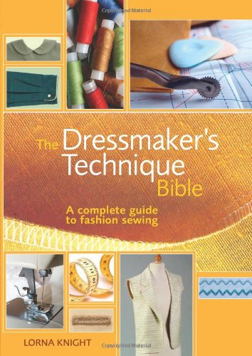 The Dressmaker's Technique Bible: A complete guide to fashion sewing, Knight, Lorna