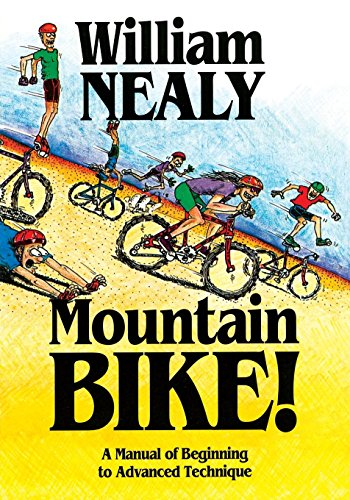Mountain Bike!: A Manual of Beginning to Advanced Technique, Nealy, William