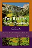 The Best in Tent Camping : Colorado : A Guide for Campers Who Hate Rvs, Concrets Slabs, and Loud Portable Stereos