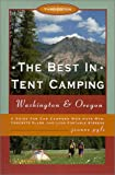 The Best in Tent Camping Washington & Oragon: A Guide for Campers Who Hate Rvs, Concrete Slabs, and Loud Portable Stereos (The Best in Tent Camping Series)