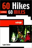60 Hikes Within 60 Miles : Raleigh