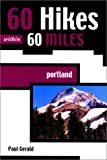 Oregon Hiking: 60 Hikes Within 60 Miles: Portland (60 Hikes Within 60 Miles)