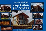"""How To"" Build This Log Cabin for $3,000"