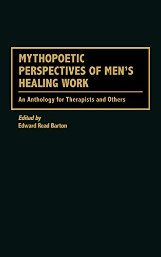 Mythopoetic Perspectives of Men's Healing Work: An Anthology for Therapists and Others, Barton, Edward R.