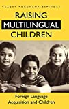 Raising Multilingual Children : Foreign Language Acquisition and Children