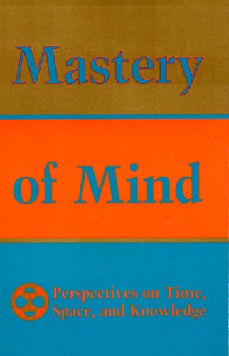 Mastery of Mind: Perspectives on Time, Space & Knowledge (Perspectives on Tsk Series)