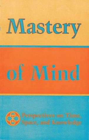 Mastery of Mind: Perspectives on Time, Space, and Knowledge