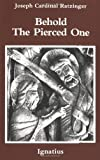 Behold the Pierced One by Joseph Ratzinger