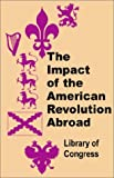 The Impact of the American Revolution Abroad