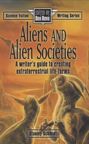 Aliens and Alien Societies (Science Fiction Writing Series) - Stanley SchmidtBen Bova