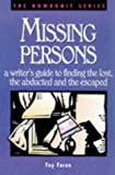 Missing Persons: A Writer's Guide to Finding the Lost, the Abducted and the Escaped (Howdunit Writing)