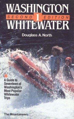 Washington Whitewater 1: A Guide to Seventeen of Washington's Most Popular Whitewater Rivers (v. 1), North, Douglass A.