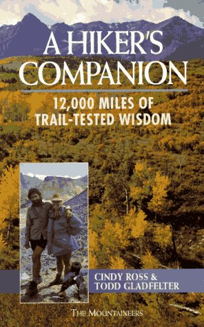 A Hiker's Companion: 12,000 Miles of Trail-Tested Wisdom, Ross, Cindy; Gladfelter, Todd