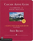 Cascade Alpine Guide: Climbing and High Routes: Rainy Pass to Fraser River