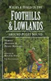 Walks and Hikes in the Foothills and Lowlands: Around Puget Sound (Walks and Hikes Series)