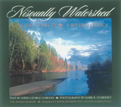 Nisqually Watershed: Glacier to Delta, A River's Legacy, Gordon, David; Lembersky, Mark