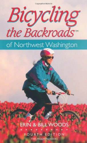 Bicycling the Backroads of Northwest Washington (Bicycling the Backroads Series), Bill Woods; Erin Woods