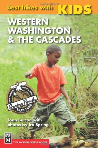 Best Hikes with Kids: Western Washington & The Cascades, Burton, Joan; Spring, Ira