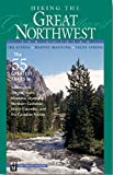 Hiking the Great Northwest: 55 Greatest Trails in Washington, Oregon, Idaho, Montana, Wyoming, Northern California, British Columbia, and the Canadian Rockies