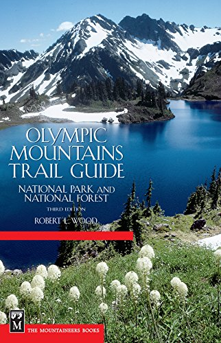 Olympic Mountains Trail Guide: National Park & National Forest 3rd Edition, Robert L. Wood