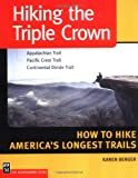 Hiking the Triple Crown:  Appalachian Trail - Pacific Crest Trail - Continental Divide Trail - How to Hike America's Longest Trails