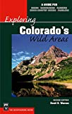 Exploring Colorado's Wild Areas: A Guide for Hikers, Backpackers, Climbers,  X-C Skiers and Paddlers