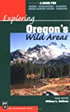 Exploring Oregon's Wild Areas: A Guide for Hikers, Backpackers, Climbers, X Country Skiers and Paddlers