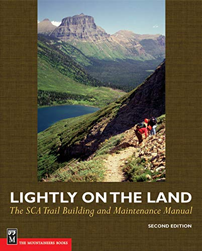 Lightly on the Land: The Sca Trail Building And Maintenance Manual 2nd Edition, Birkby, Robert C