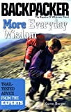 More Everyday Wisdom: Trail-Tested Advice from the Experts (Backpacker Magazine)