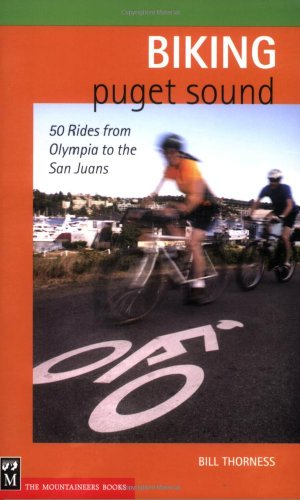 Biking Puget Sound: 50 Rides from Olympia to the San Juans, Bill Thorness