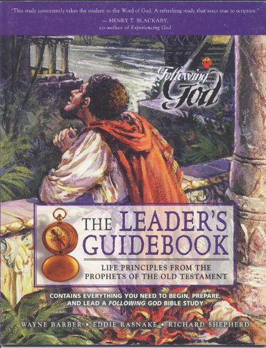 Life Principles from the Prophets of the Old Testament: Leaders Guide (Following God Character Series), Barber, Wayne; Rasnake, Eddie; Shepherd, Richard
