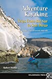 Adventure Kayaking: Trips from Big Sur to San Diego: Includes the Channel Islands