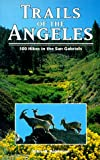 Southern California Hiking: Trails of the Angeles: 100 Hikes in the San Gabriels