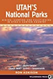 Utah's National Parks: Hiking, Camping, and Vacationing in Utah's Canyon Country: Zion, Bryce, Capitol Reef, Arches, Canyonlands