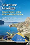 Adventure Kayaking: Inland Waters of the Western United States: Includes Selected Areas in California, Arizona, Oregon, Nevada, Utah, and Washington
