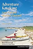 Adventure Kayaking: Cape Cod and Martha's Vineyard : Includes Cape Cod National Seashore