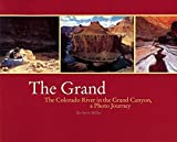 The Grand: The Colorado River in the Grand Canyon a Photo Journey