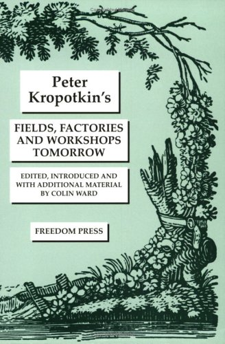 Fields, Factories and Workshops Tomorrow, Kropotkin, Peter